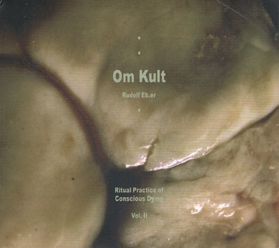 RUDOLF EB.ER : Om Kult : Ritual Practice Of Conscious Dying - Vol. II