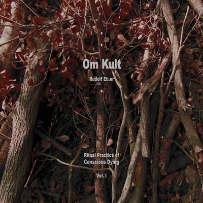 RUDOLF EB.ER : Om Kult - Ritual Practice Of Conscious Dying - Vol. I