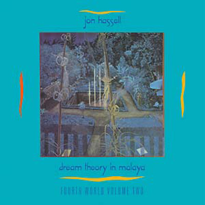JON HASSELL : Dream Theory In Malaya (Fourth World Volume Two)