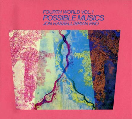 JON HASSELL & BRIAN ENO : Fourth World Music Vol. I-Possible Musics