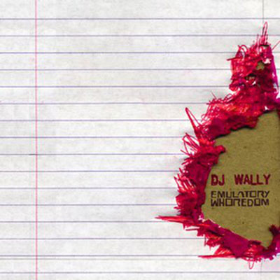 DJ WALLY : Emulatory Whoredom