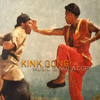 KINK GONG : Music Is Not A Copy
