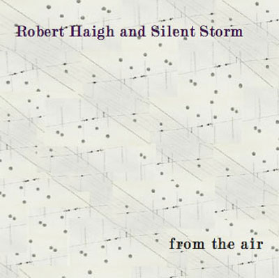 ROBERT HAIGH AND SILENT STORM : From The Air