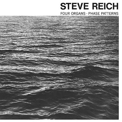 STEVE REICH / PHILIP GLASS : Four Organs / Phase Patterns