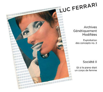 LUC FERRARI : Archives Genetiquement Modifiees/Societe II