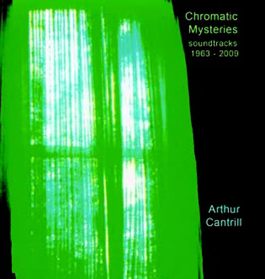 ARTHUR CANTRILL : Chromatic mysteries: soundtracks 1963-2009
