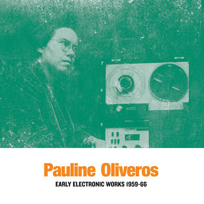 PAULINE OLIVEROS : Early Electronic Works 1959-66
