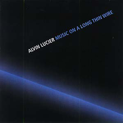 ALVIN LUCIER : Music On A Long Thin Wire