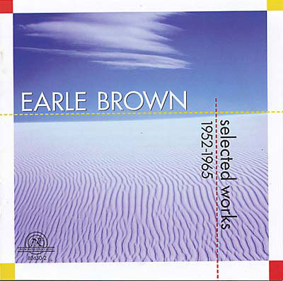 EARLE BROWN : Selected Works 1952-1965