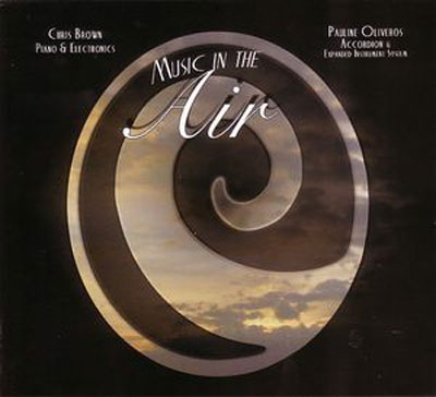 CHRIS BROWN & PAULINE OLIVEROS : Music In The Air
