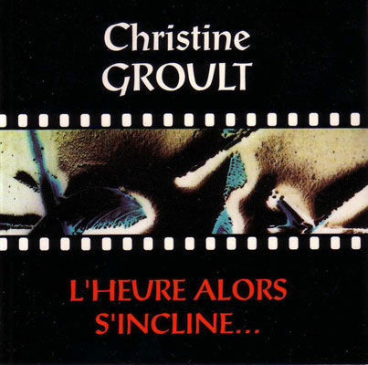 CHRISTINE GROULT : L'Heure Alors S'Incline...