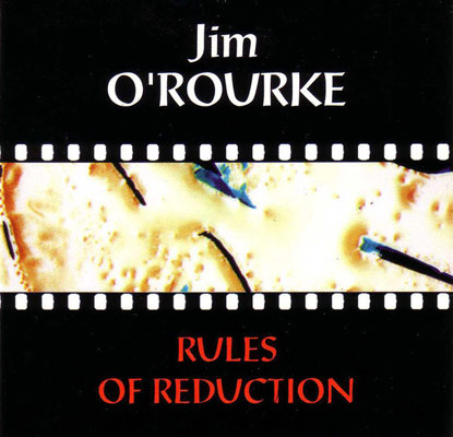 JIM O'ROURKE : Rules Of Reduction