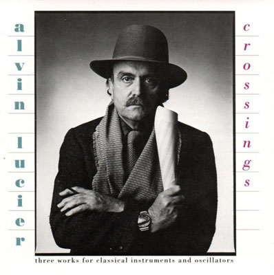ALVIN LUCIER : Crossings
