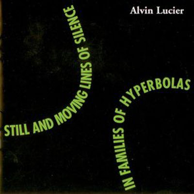 ALVIN LUCIER : Still and Moving Lines of Silence in Families of Hyperbolas