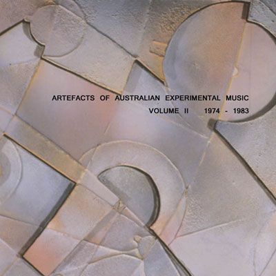V.A. : Artefacts Of Australian Experimental Music Volume II 1974 - 1983