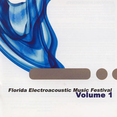 V.A. : Florida Electroacoustic Music Festival Volume 1