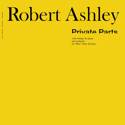 ROBERT ASHLEY : Private Parts