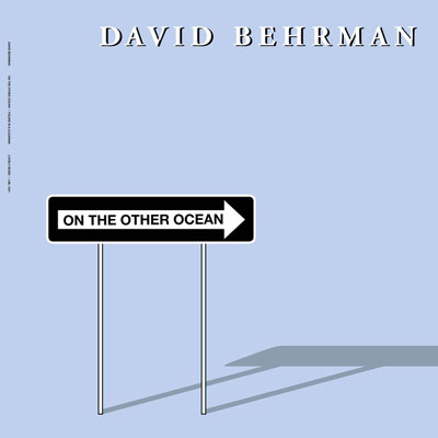 DAVID BEHRMAN : On the Other Ocean