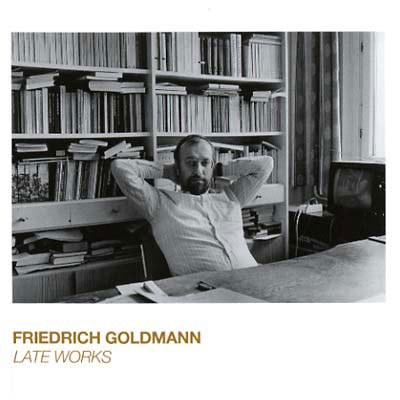 FRIEDRICH GOLDMANN : Late Works