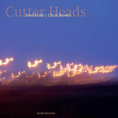 CHRIS BROWN / FRED FRITH : Cutter Heads