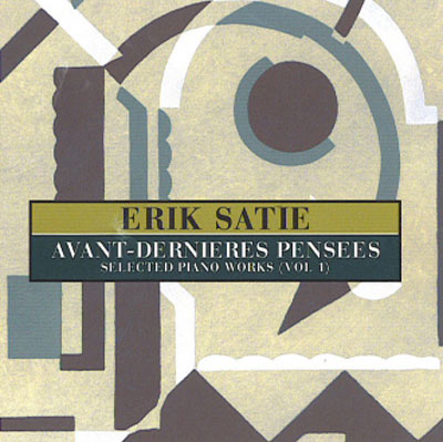 ERIK SATIE : Avant-Dernieres Pensees -Selected Piano Works Vol.1