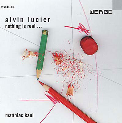 ALVIN LUCIER : Nothing Is Real...