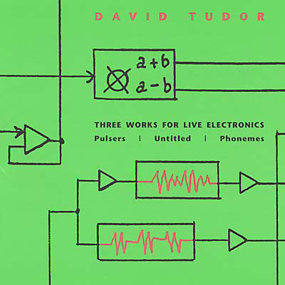 DAVID TUDOR : Three Works For Live Electronics