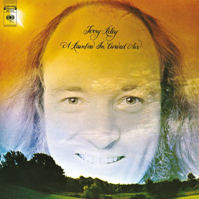 TERRY RILEY : A Rainbow In Curved Air
