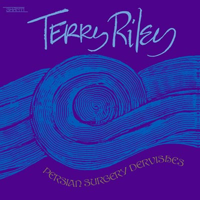 TERRY RILEY : Persian Surgery Dervishes