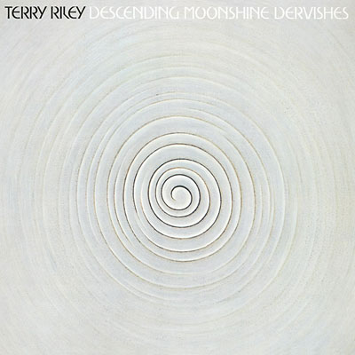 TERRY RILEY : Descending Moonshine Dervishes