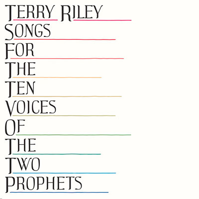 TERRY RILEY : Songs For The Ten Voices Of The Two Prophets