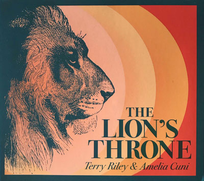 TERRY RILEY & AMELIA CUNI : The Lion's Throne