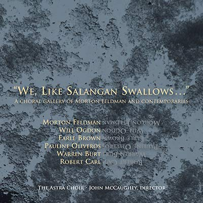 V.A. : We, Like Salangan Swallows... - A Choral Gallery of Morton Feldman and Contemporaries