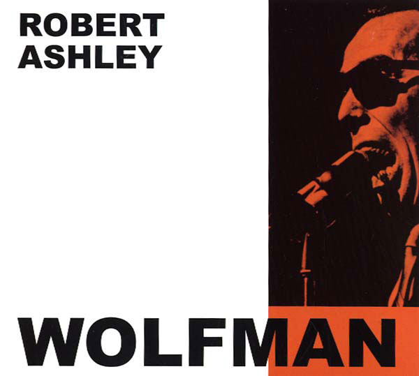 ROBERT ASHLEY : The Wolfman