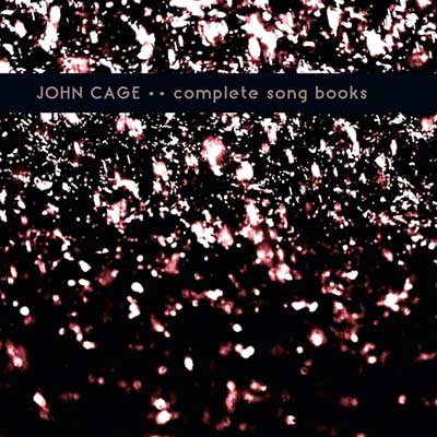 JOHN CAGE : Complete Song Books