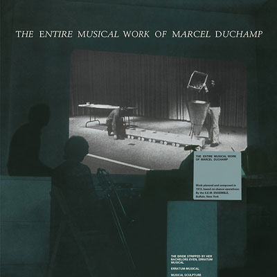 MARCEL DUCHAMP : The Entire Musical Work Of Marcel Duchamp