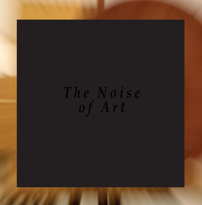 THE NOISE OF ART - BLIXA BARGELD, LUCIANO CHESSA, FRED MOPERT, O
