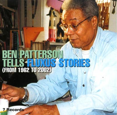 BEN PATTERSON : Tells Fluxus Stories (From 1962 To 2002)