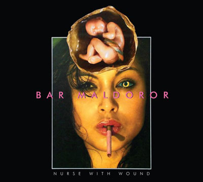 NURSE WITH WOUND : Bar Maldoror