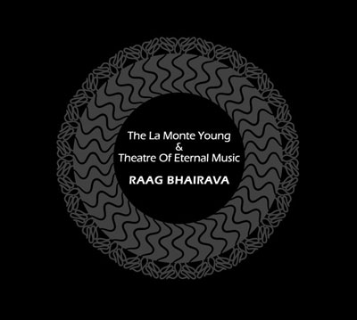 LA MONTE YOUNG + THE THEATRE OF ETERNAL MUSIC : Raag Bhairava