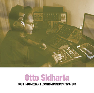 OTTO SIDHARTA : Four Indonesian Electronic Pieces 1979-1984