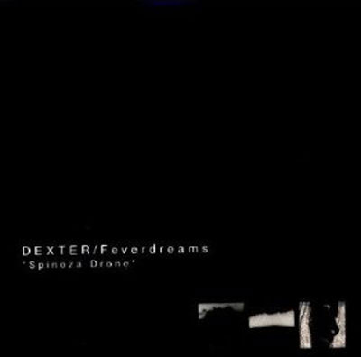 DEXTER / FEVERDREAMS : Spinoza Drone