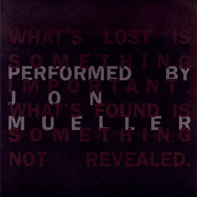 JON MUELLER : What's Lost Is Something Important. What's Found Is Something Not Revealed.