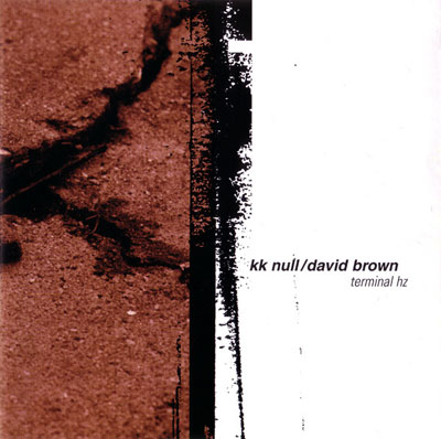 KK NULL / DAVID BROWN : Terminal Hz