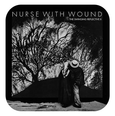 NURSE WITH WOUND : The Swinging Reflective II