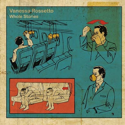 VANESSA ROSSETTO : Whole Stories