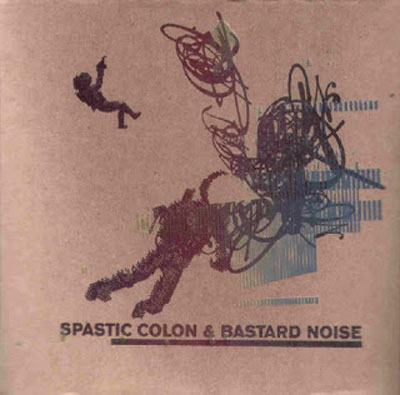 SPASTIC COLON & BASTARD NOISE : Spastic Colon & Bastard Noise