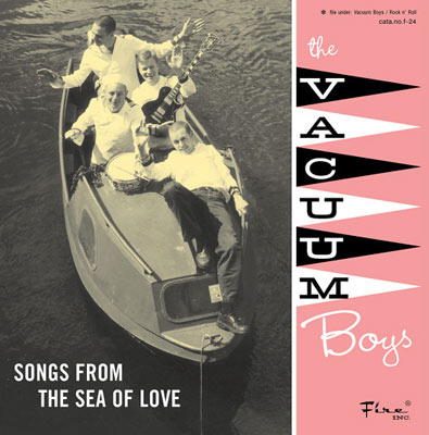 THE VACUUM BOYS : Play Songs From The Sea Of Love