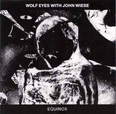 WOLF EYES WITH JOHN WIESE : Equinox