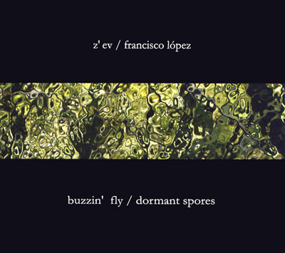 Z'EV / FRANCISCO LÓPEZ : Buzzin' Fly / Dormant Spores